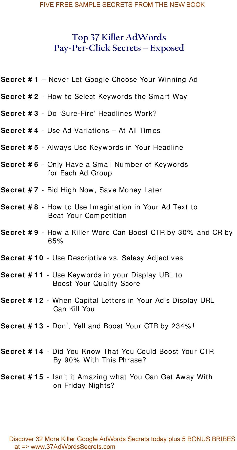 Later Secret #8 - How to Use Imagination in Your Ad Text to Beat Your Competition Secret #9 - How a Killer Word Can Boost CTR by 30% and CR by 65% Secret #10 - Use Descriptive vs.