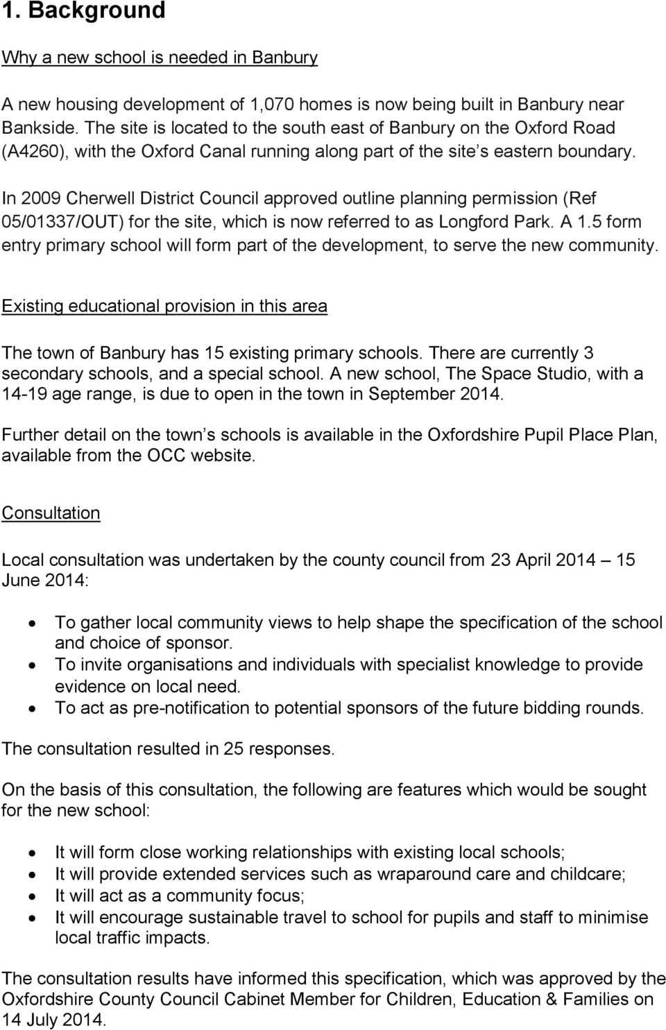 In 2009 Cherwell District Council approved outline planning permission (Ref 05/01337/OUT) for the site, which is now referred to as Longford Park. A 1.