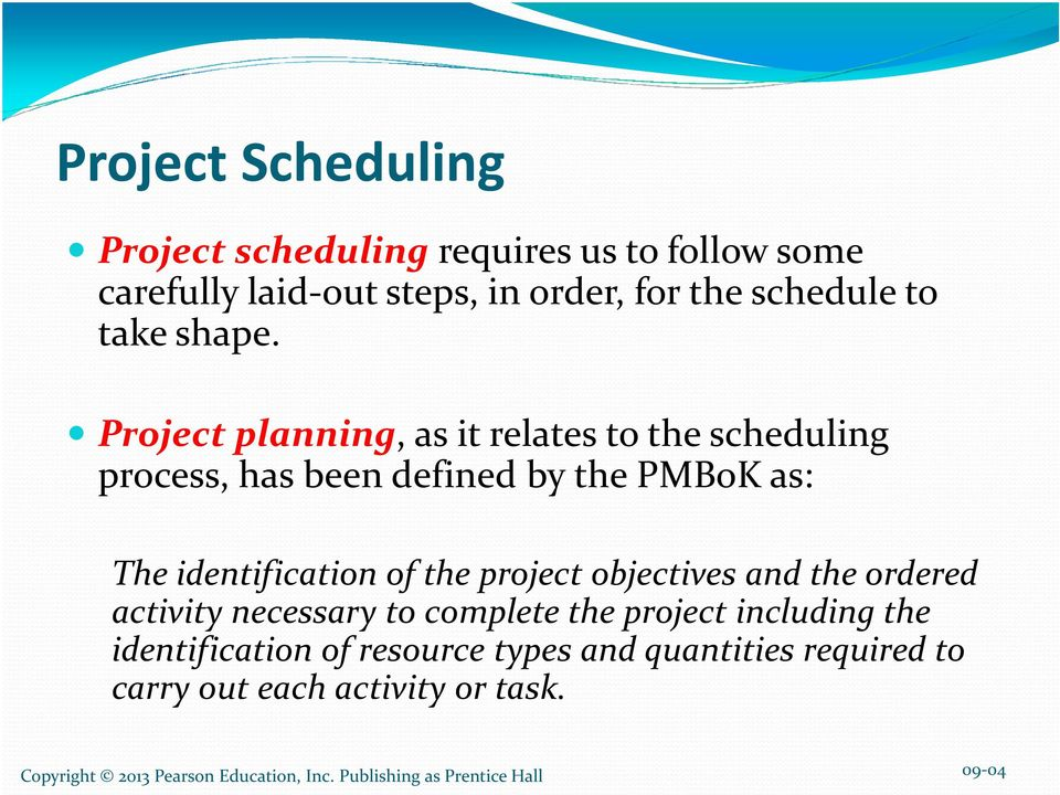 Project planning, as it relates to the scheduling process, has been defined by the PMBoK as: The