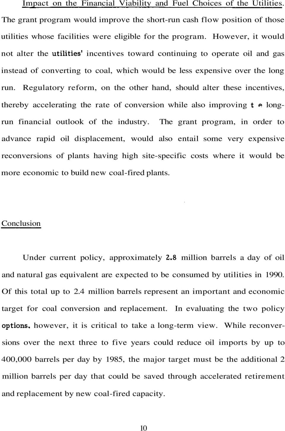 Regulatory reform, on the other hand, should alter these incentives, thereby accelerating the rate of conversion while also improving t «longrun financial outlook of the industry.