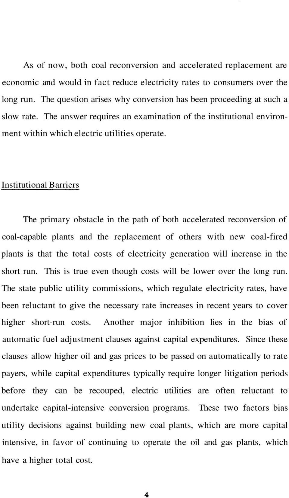 Institutional Barriers The primary obstacle in the path of both accelerated reconversion of coal-capable plants and the replacement of others with new coal-fired plants is that the total costs of