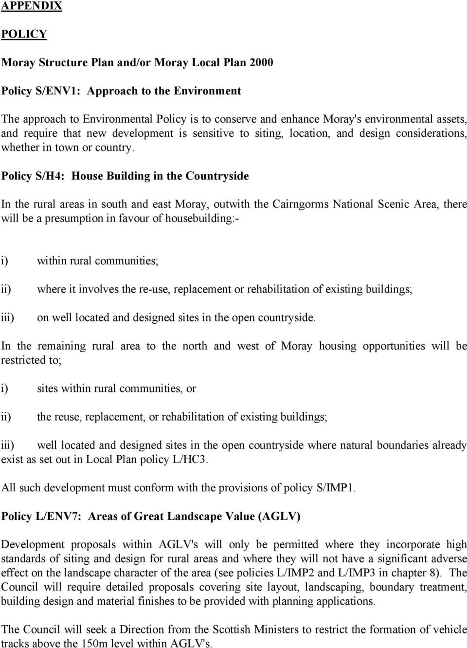 Policy S/H4: House Building in the Countryside In the rural areas in south and east Moray, outwith the Cairngorms National Scenic Area, there will be a presumption in favour of housebuilding:- i)