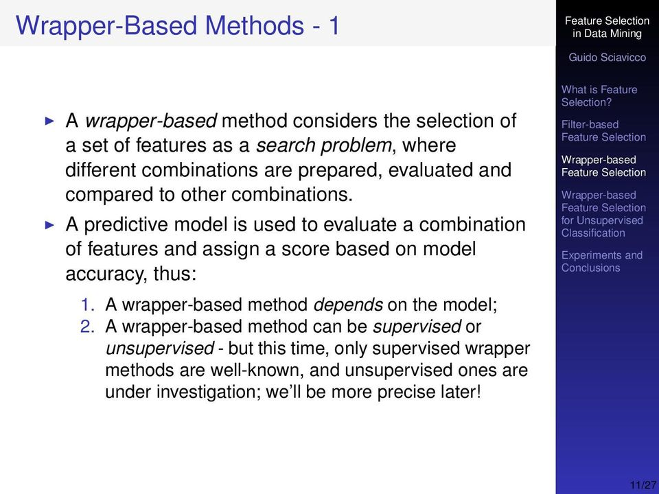A predictive model is used to evaluate a combination of features and assign a score based on model accuracy, thus: 1.