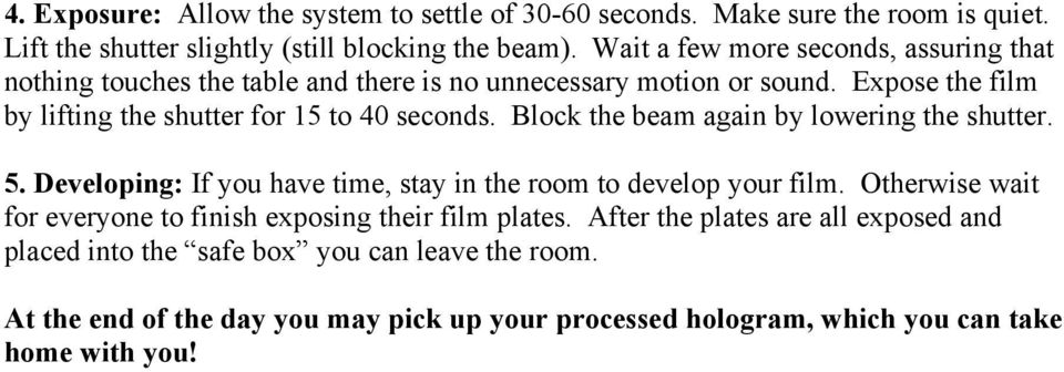 Block the beam again by lowering the shutter. 5. Developing: If you have time, stay in the room to develop your film.