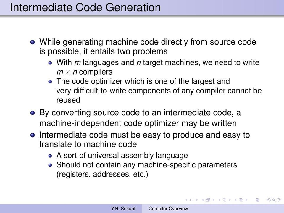 reused By converting source code to an intermediate code, a machine-independent code optimizer may be written Intermediate code must be easy to produce