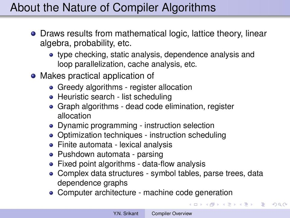 Makes practical application of Greedy algorithms - register allocation Heuristic search - list scheduling Graph algorithms - dead code elimination, register allocation Dynamic