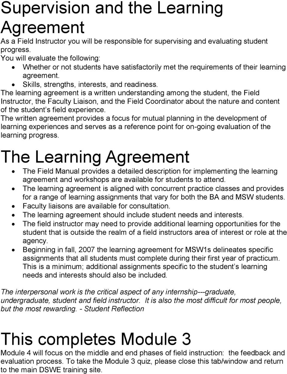 The learning agreement is a written understanding among the student, the Field Instructor, the Faculty Liaison, and the Field Coordinator about the nature and content of the student s field