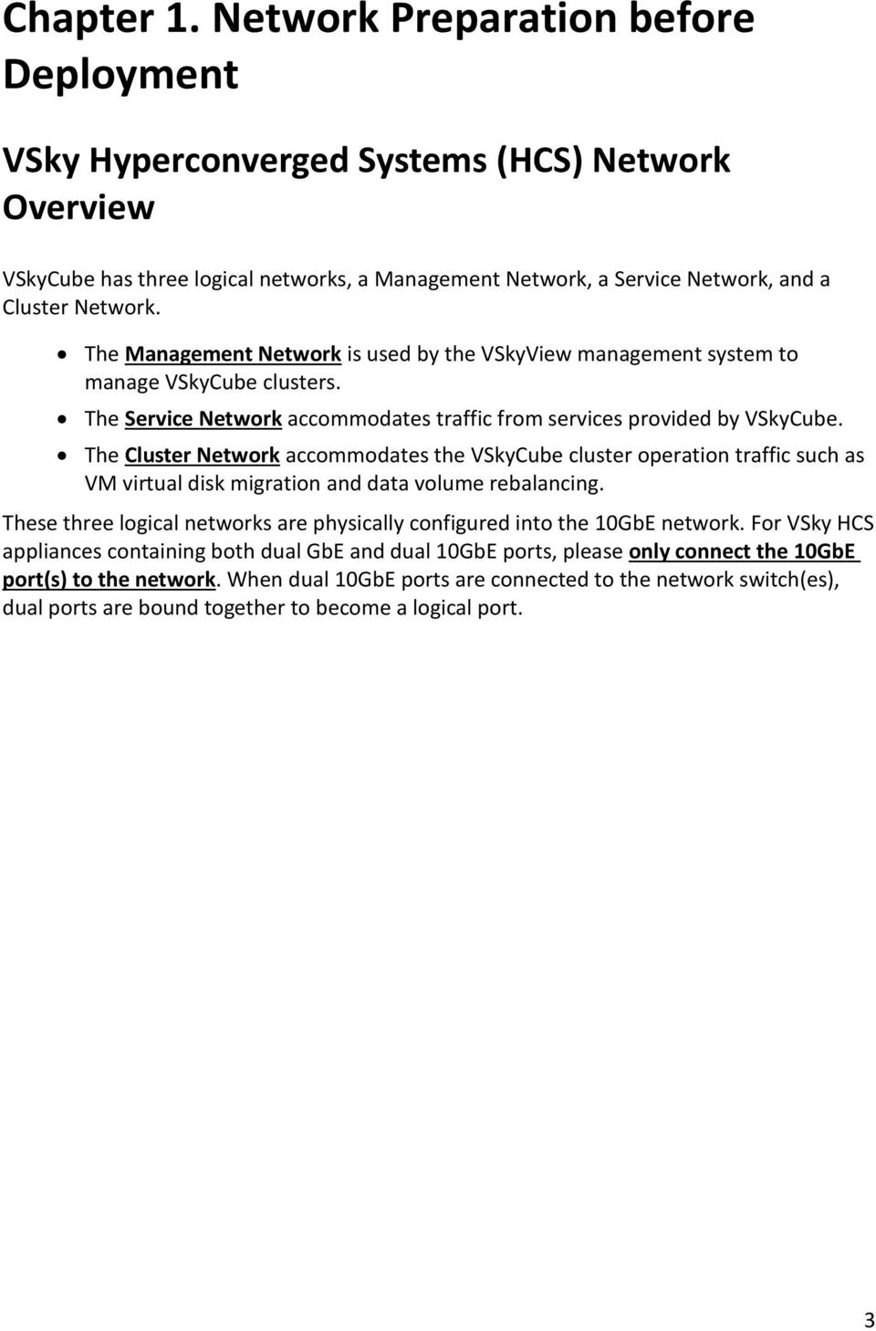 The Cluster Network accommodates the VSkyCube cluster operation traffic such as VM virtual disk migration and data volume rebalancing.