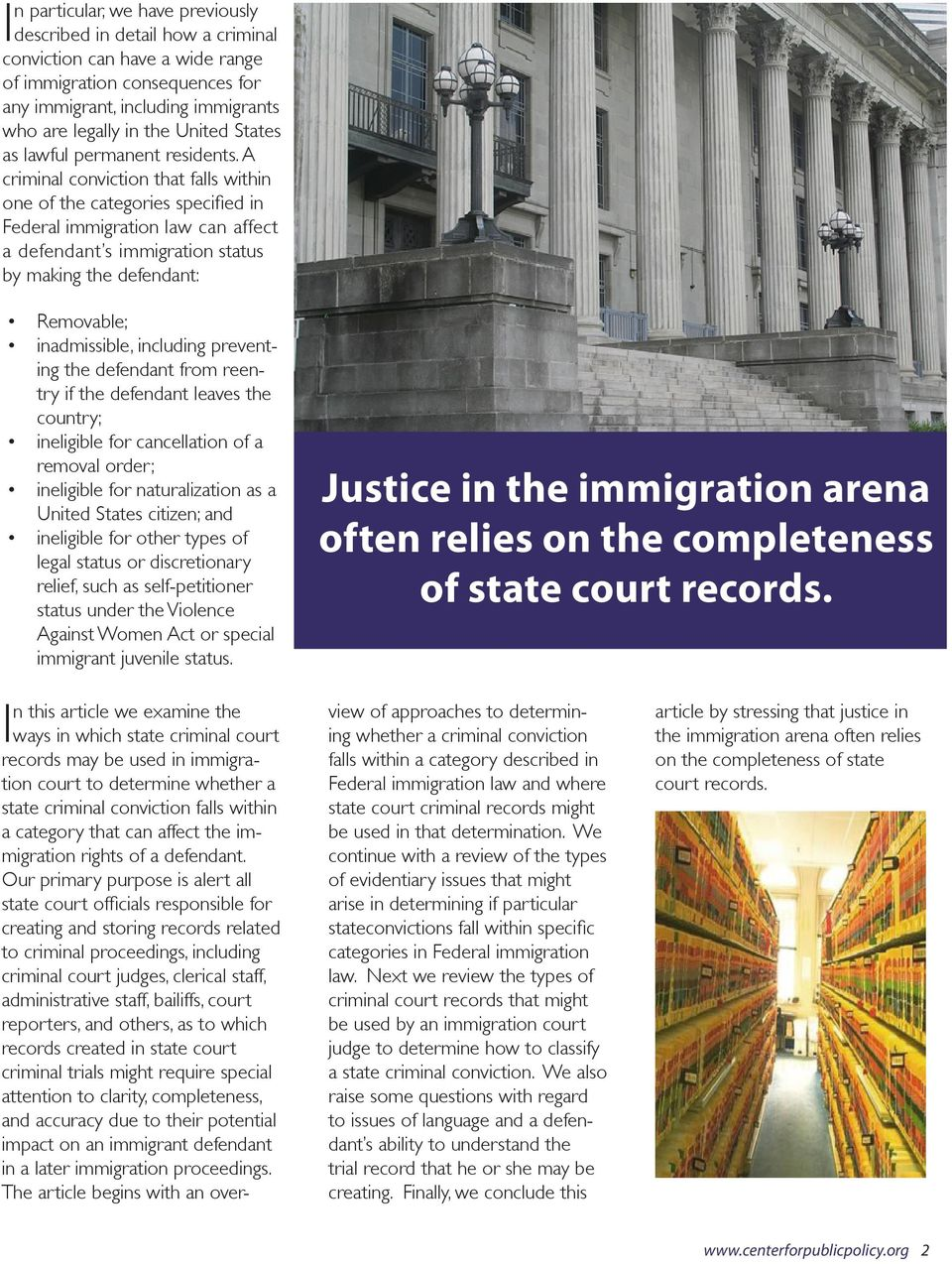 A criminal conviction that falls within one of the categories specified in Federal immigration law can affect a defendant s immigration status by making the defendant: Removable; inadmissible,