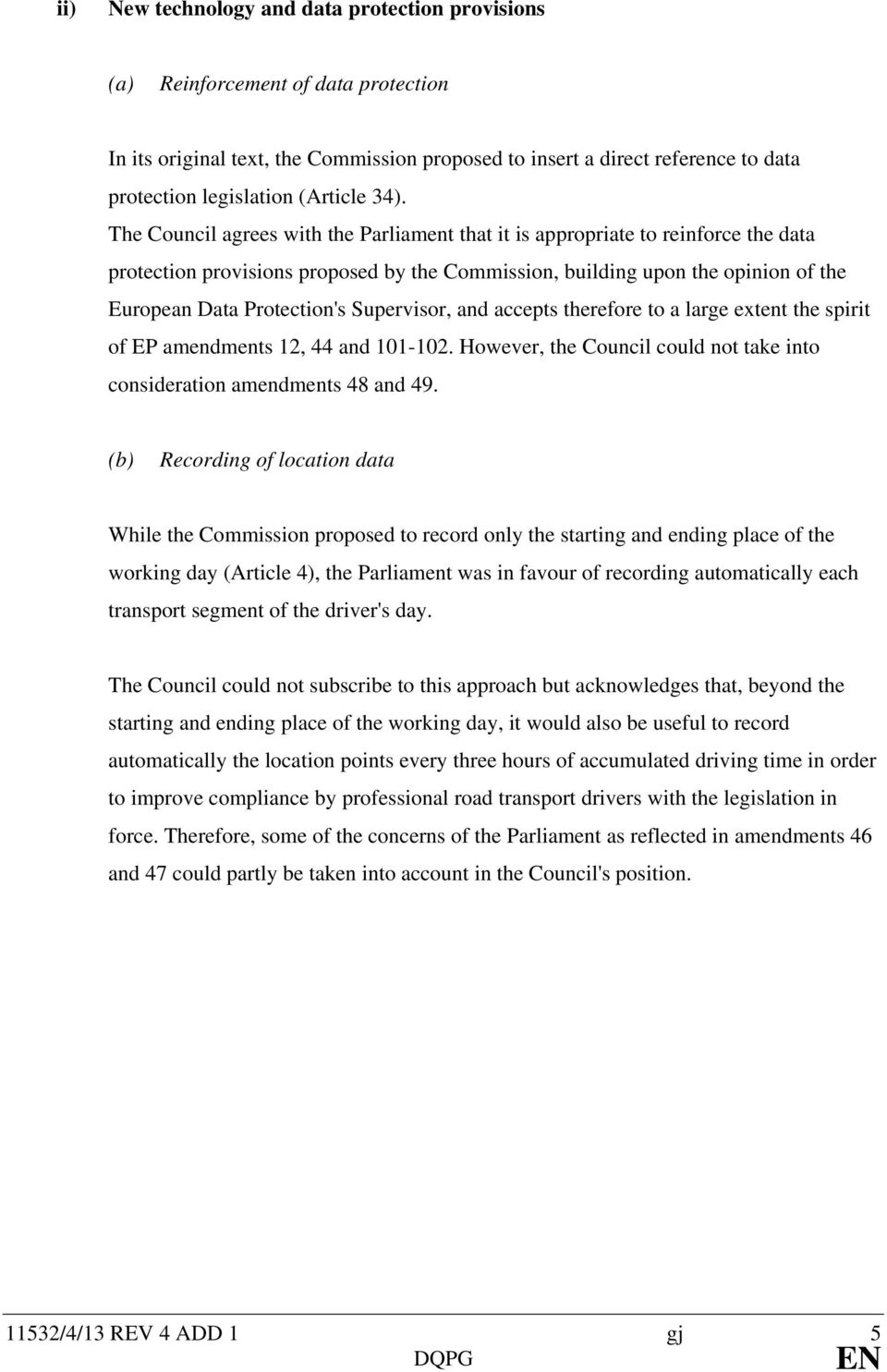 The Council agrees with the Parliament that it is appropriate to reinforce the data protection provisions proposed by the Commission, building upon the opinion of the European Data Protection's