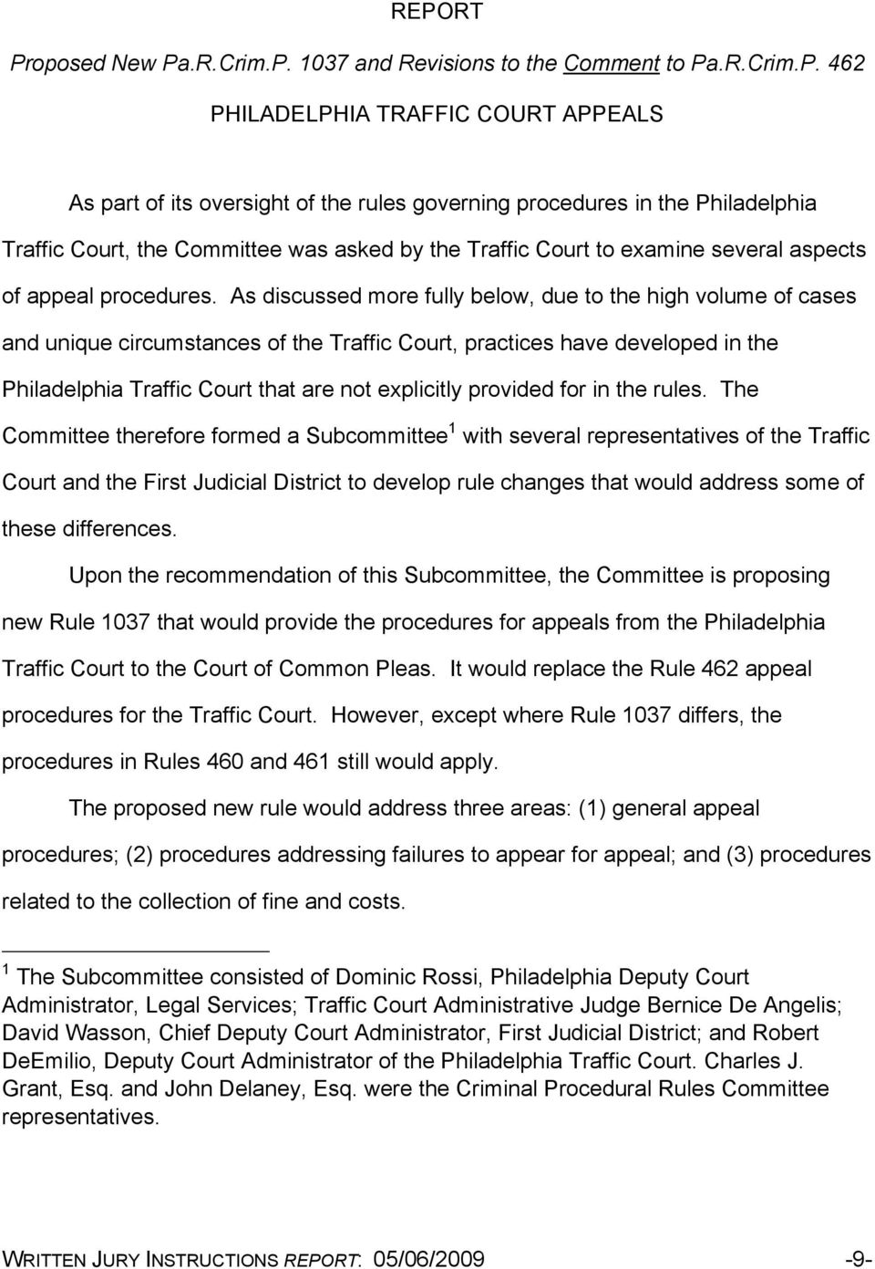 As discussed more fully below, due to the high volume of cases and unique circumstances of the Traffic Court, practices have developed in the Philadelphia Traffic Court that are not explicitly