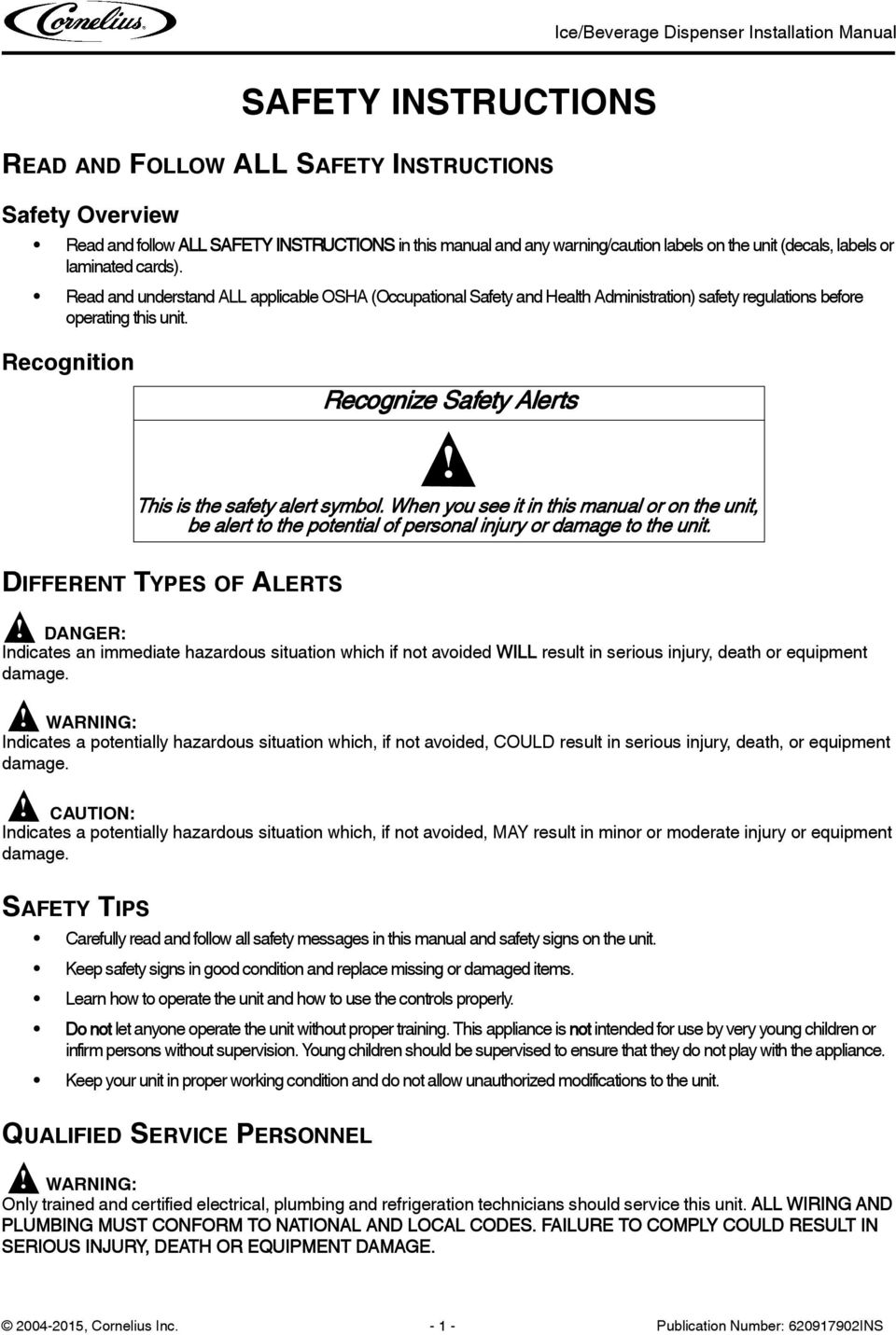 Recognition DIFFERENT TYPES OF ALERTS Recognize Safety Alerts! DANGER: Indicates an immediate hazardous situation which if not avoided WILL result in serious injury, death or equipment damage.