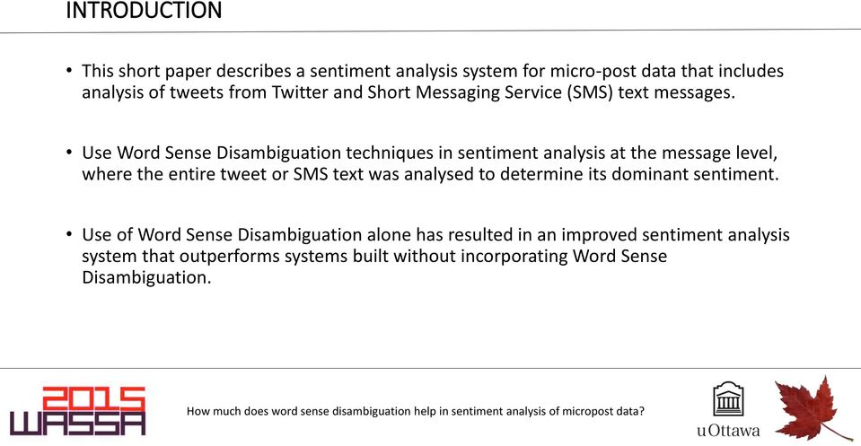 Use Word Sense Disambiguation techniques in sentiment analysis at the message level, where the entire tweet or SMS text was