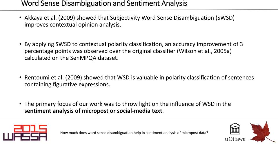 By applying SWSD to contextual polarity classification, an accuracy improvement of 3 percentage points was observed over the original classifier (Wilson et