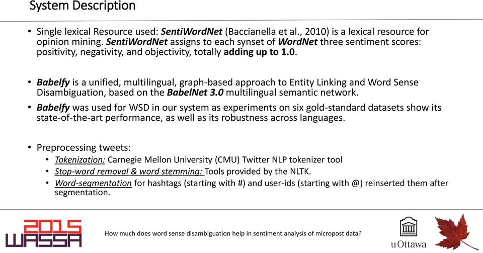 Babelfy is a unified, multilingual, graph-based approach to Entity Linking and Word Sense Disambiguation, based on the BabelNet 3.0 multilingual semantic network.