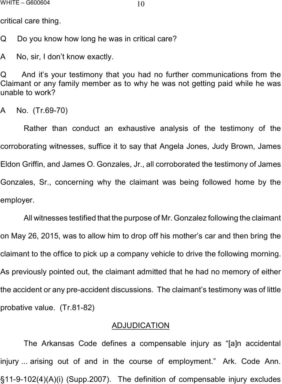 69-70) Rather than conduct an exhaustive analysis of the testimony of the corroborating witnesses, suffice it to say that ngela Jones, Judy Brown, James Eldon Griffin, and James O. Gonzales, Jr.