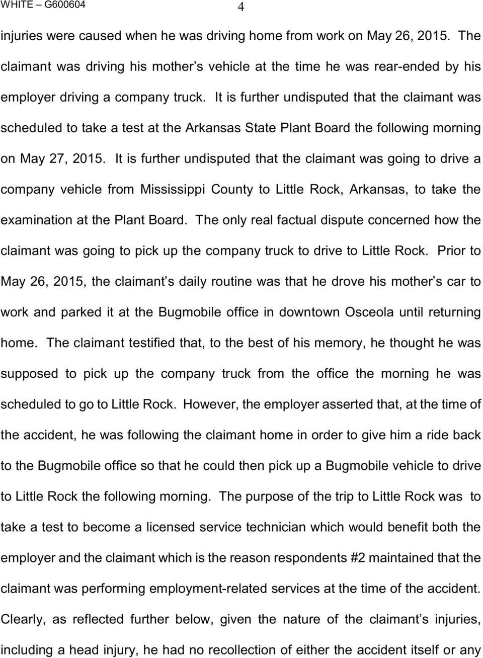 It is further undisputed that the claimant was going to drive a company vehicle from Mississippi County to Little Rock, rkansas, to take the examination at the Plant Board.