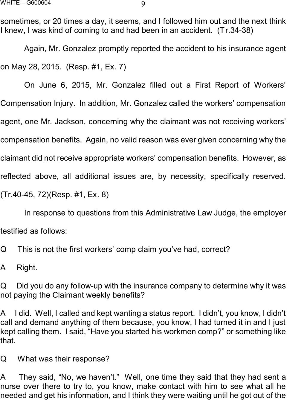 In addition, Mr. Gonzalez called the workers compensation agent, one Mr. Jackson, concerning why the claimant was not receiving workers compensation benefits.