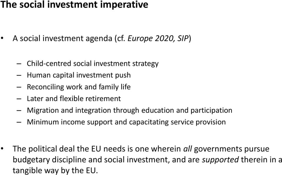 Later and flexible retirement Migration and integration through education and participation Minimum income support and