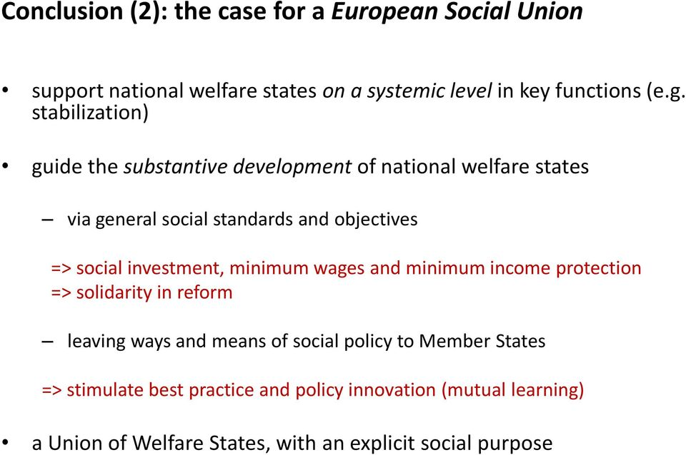 investment, minimum wages and minimum income protection => solidarity in reform leaving ways and means of social policy to Member