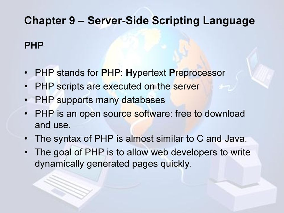 to download and use. The syntax of PHP is almost similar to C and Java.
