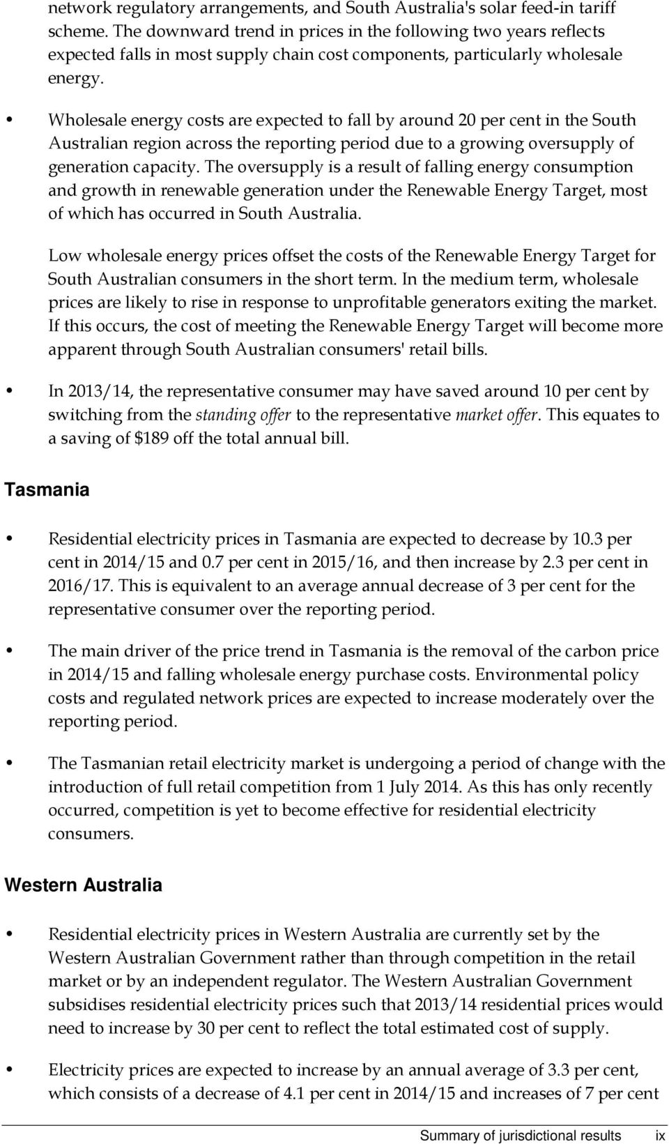 Wholesale energy costs are expected to fall by around 20 per cent in the South Australian region across the reporting period due to a growing oversupply of generation capacity.