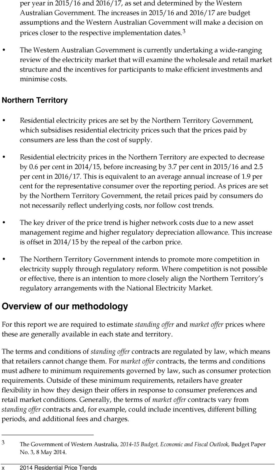 3 The Western Australian Government is currently undertaking a wide-ranging review of the electricity market that will examine the wholesale and retail market structure and the incentives for