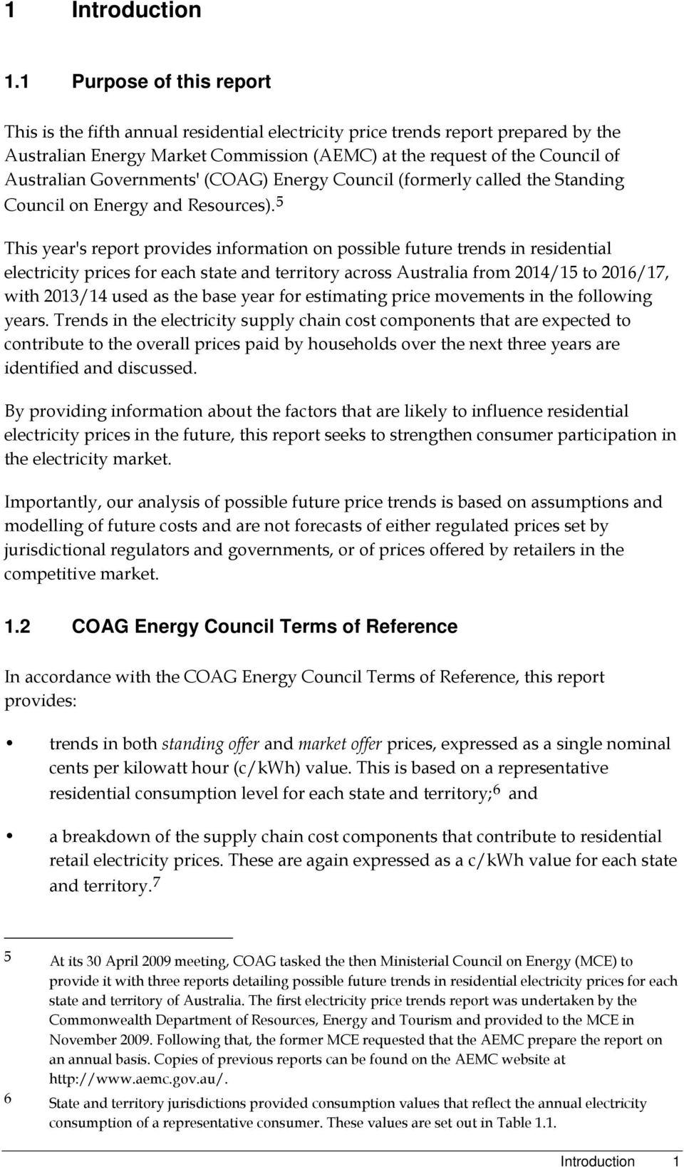 Governments' (COAG) Energy Council (formerly called the Standing Council on Energy and Resources).