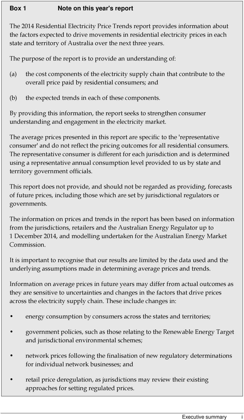 The purpose of the report is to provide an understanding of: (a) (b) the cost components of the electricity supply chain that contribute to the overall price paid by residential consumers; and the