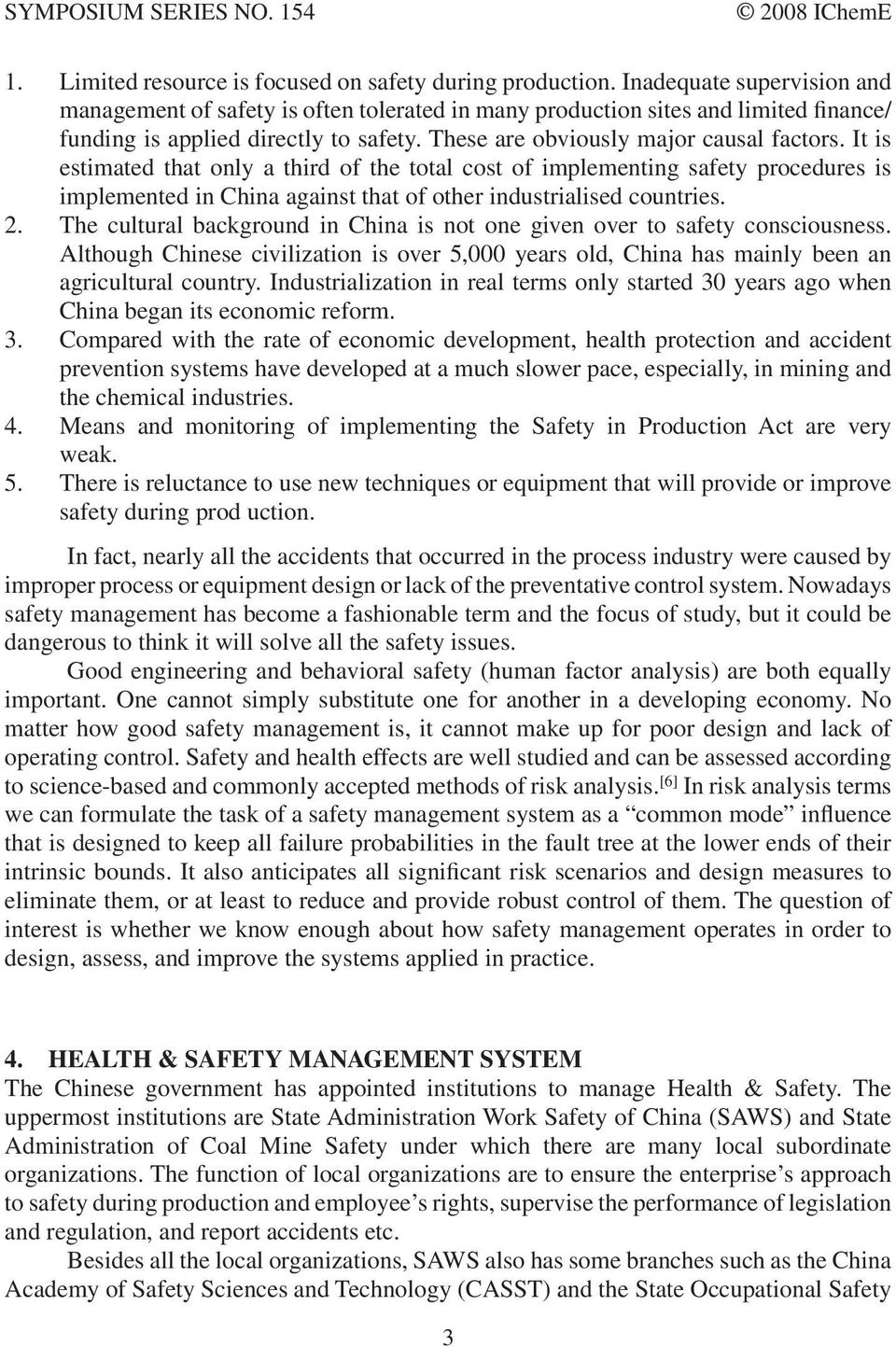 It is estimated that ony a third of the tota cost of impementing safety procedures is impemented in China against that of other industriaised countries. 2.