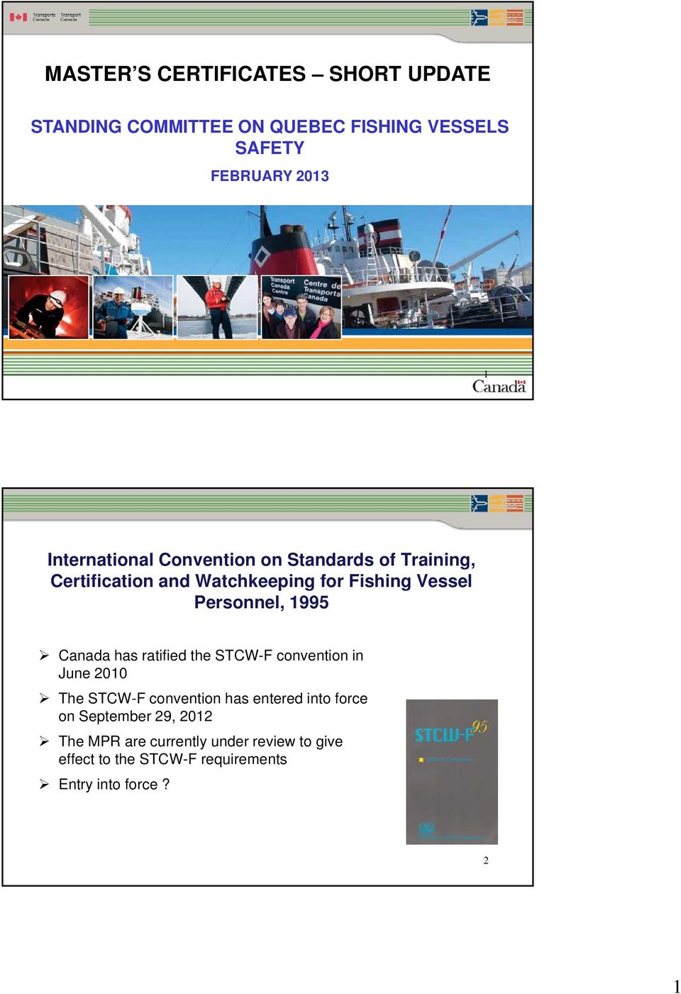 Personnel, 1995 Canada has ratified the STCW-F convention in June 2010 The STCW-F convention has entered into