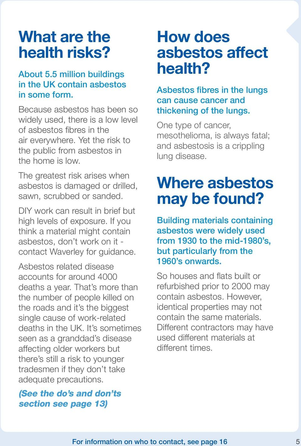 DIY work can result in brief but high levels of exposure. If you think a material might contain asbestos, don t work on it - contact Waverley for guidance.
