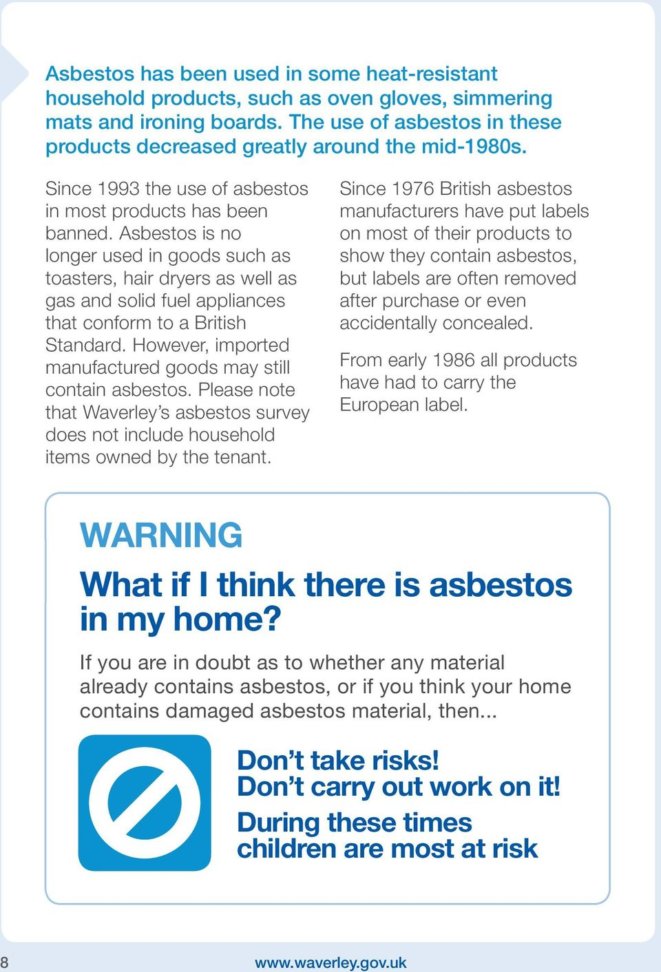 Asbestos is no longer used in goods such as toasters, hair dryers as well as gas and solid fuel appliances that conform to a British Standard.