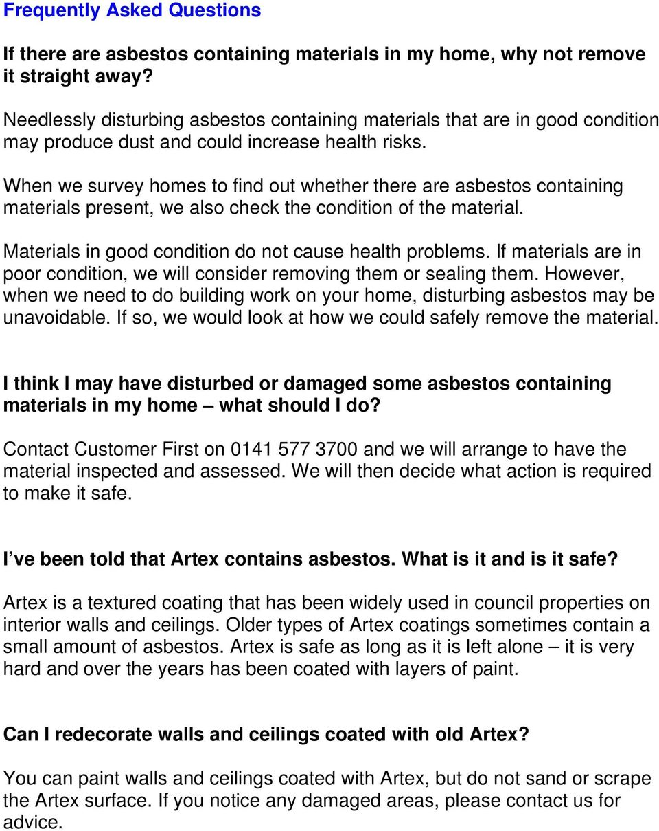 When we survey homes to find out whether there are asbestos containing materials present, we also check the condition of the material. Materials in good condition do not cause health problems.