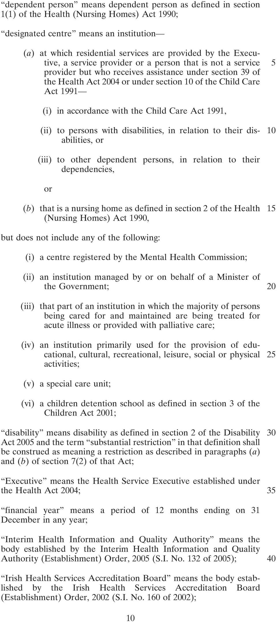 accordance with the Child Care Act 1991, (ii) to persons with disabilities, in relation to their dis- 10 abilities, or (iii) to other dependent persons, in relation to their dependencies, or (b) that