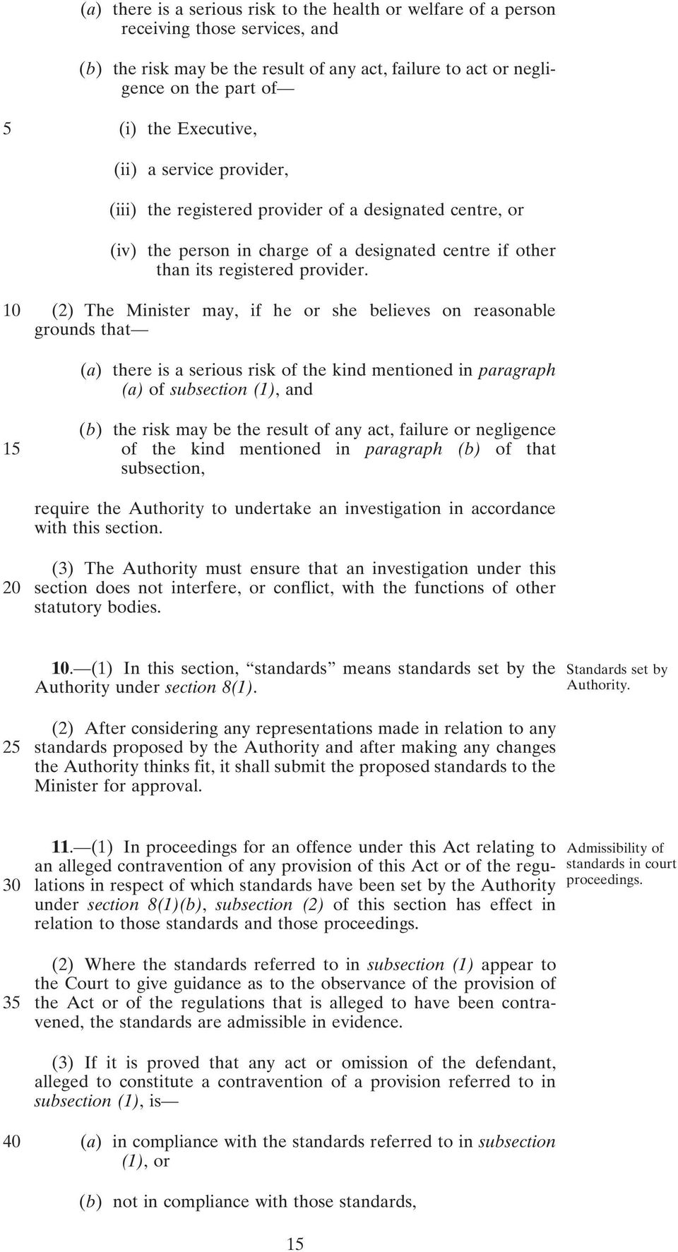10 (2) The Minister may, if he or she believes on reasonable grounds that (a) there is a serious risk of the kind mentioned in paragraph (a) of subsection (1), and 15 (b) the risk may be the result