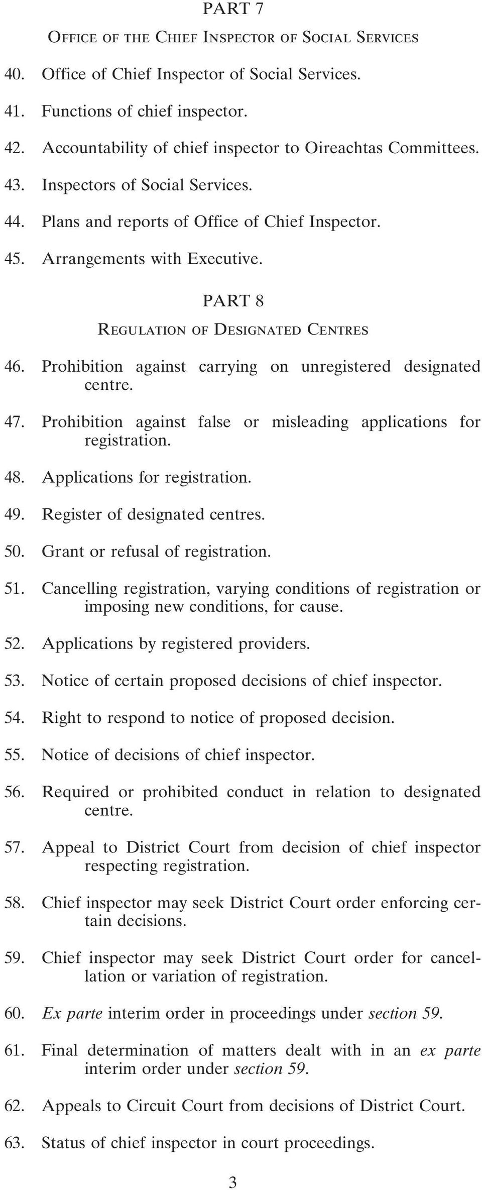 PART 8 Regulation of Designated Centres 46. Prohibition against carrying on unregistered designated centre. 47. Prohibition against false or misleading applications for registration. 48.