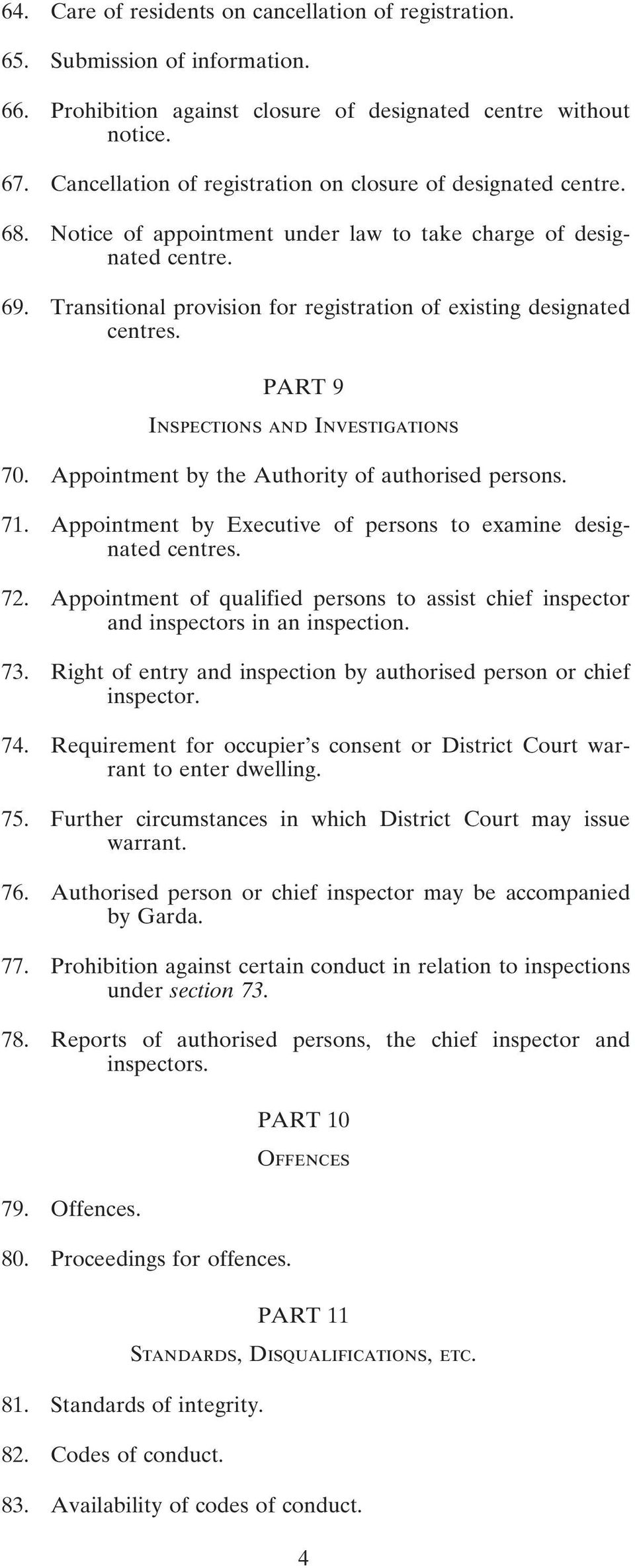 Transitional provision for registration of existing designated centres. PART 9 Inspections and Investigations 70. Appointment by the Authority of authorised persons. 71.