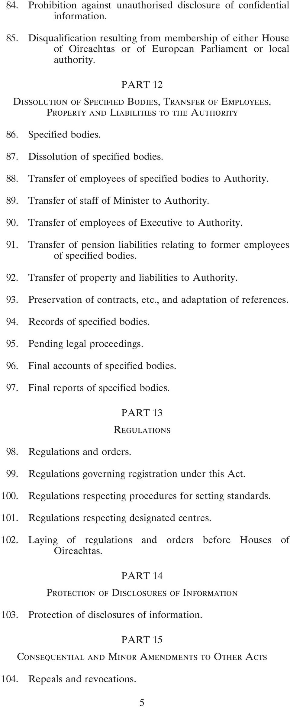 Transfer of employees of specified bodies to Authority. 89. Transfer of staff of Minister to Authority. 90. Transfer of employees of Executive to Authority. 91.