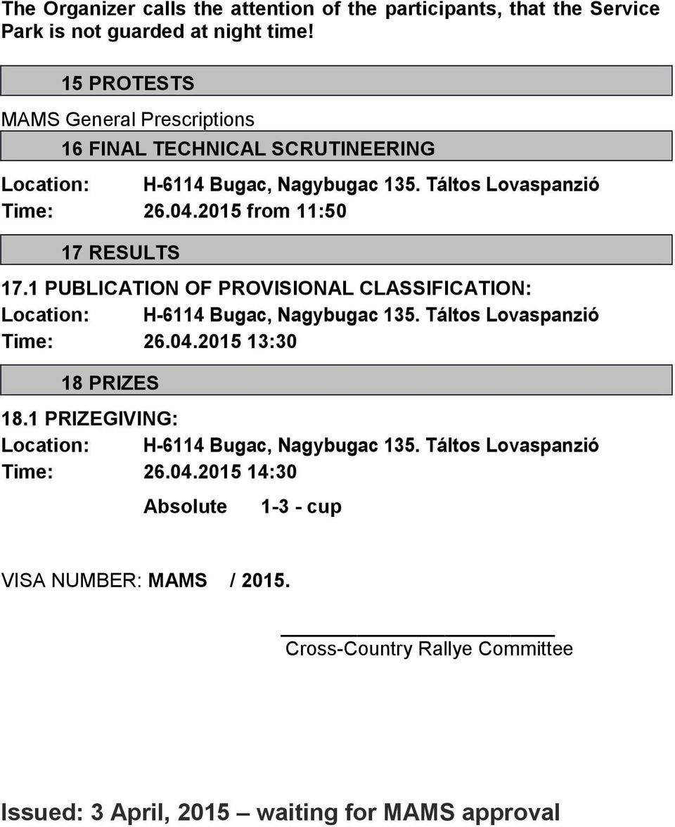2015 from 11:50 17 RESULTS 17.1 PUBLICATION OF PROVISIONAL CLASSIFICATION: Location: H-6114 Bugac, Nagybugac 135. Táltos Lovaspanzió Time: 26.04.