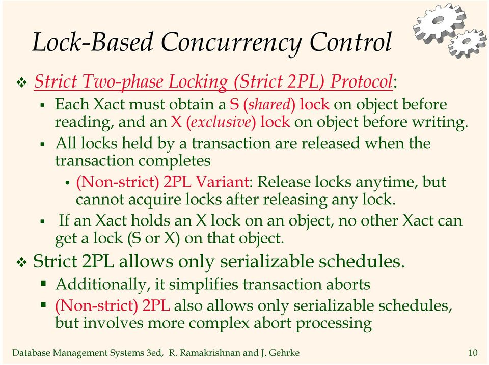 All locks held by a transaction are released when the transaction completes (Non-strict) 2PL Variant: Release locks anytime, but cannot acquire locks after releasing any lock.