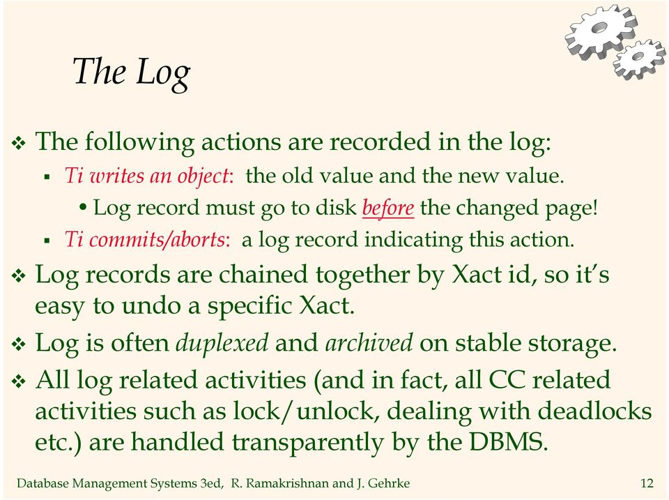 Log records are chained together by Xact id, so it s easy to undo a specific Xact. Log is often duplexed and archived on stable storage.