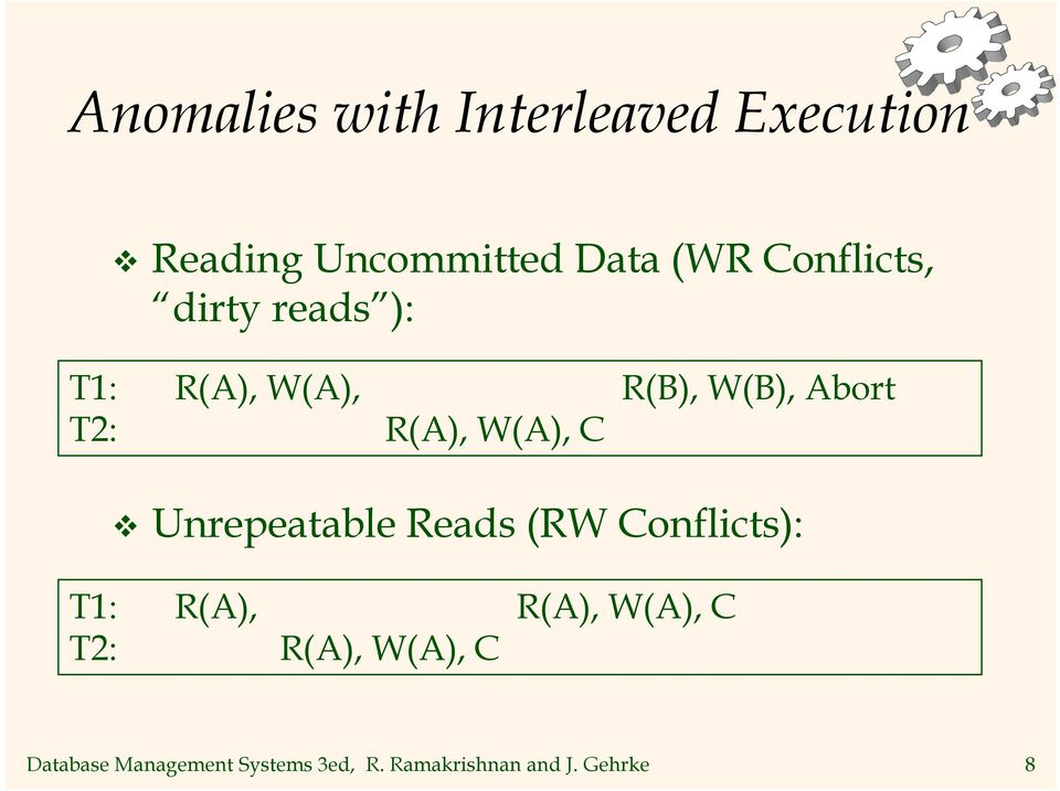 W(A), C Unrepeatable Reads (RW Conflicts): T1: R(A), R(A), W(A), C T2: