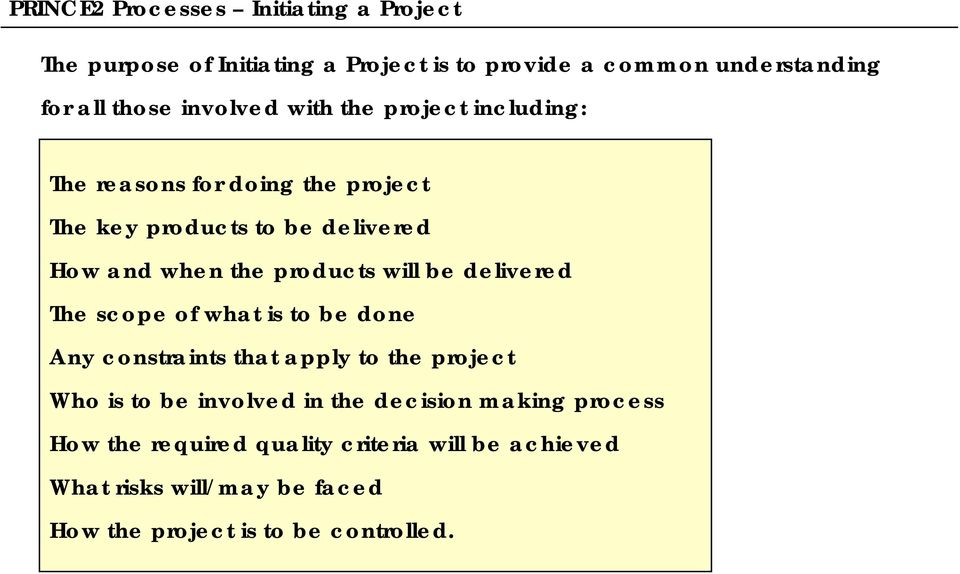 will be delivered The scope of what is to be done Any constraints that apply to the project Who is to be involved in the decision