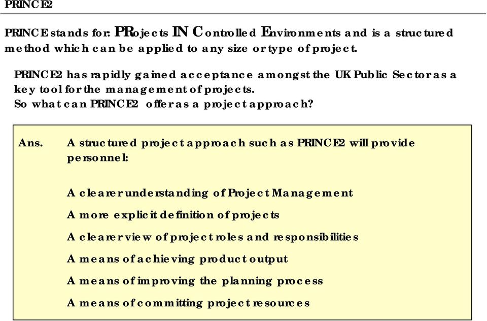 So what can PRINCE2 offer as a project approach? Ans.