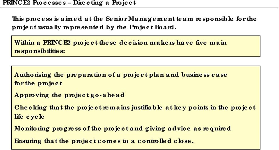 Within a PRINCE2 project these decision makers have five main responsibilities: Authorising the preparation of a project plan and business