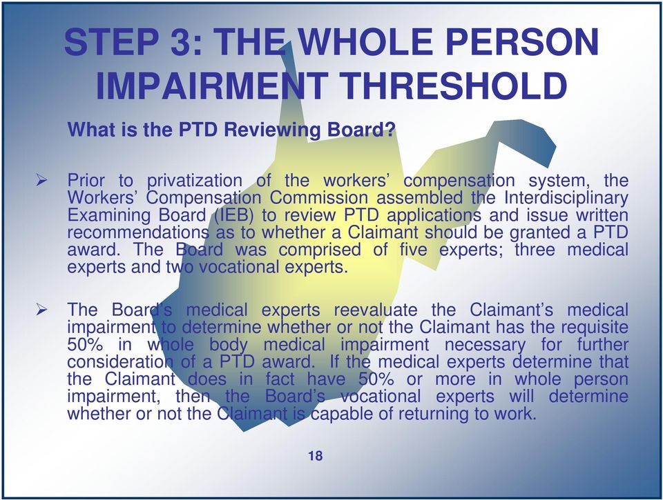 recommendations as to whether a Claimant should be granted a PTD award. The Board was comprised of five experts; three medical experts and two vocational experts.