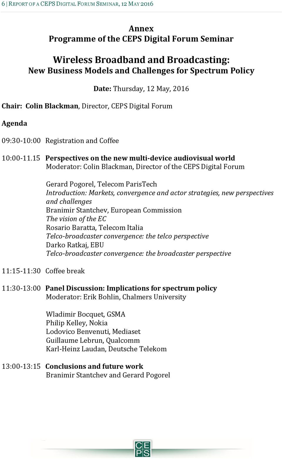 15 Perspectives on the new multi-device audiovisual world Moderator: Colin Blackman, Director of the CEPS Digital Forum 11:15-11:30 Coffee break Gerard Pogorel, Telecom ParisTech Introduction: