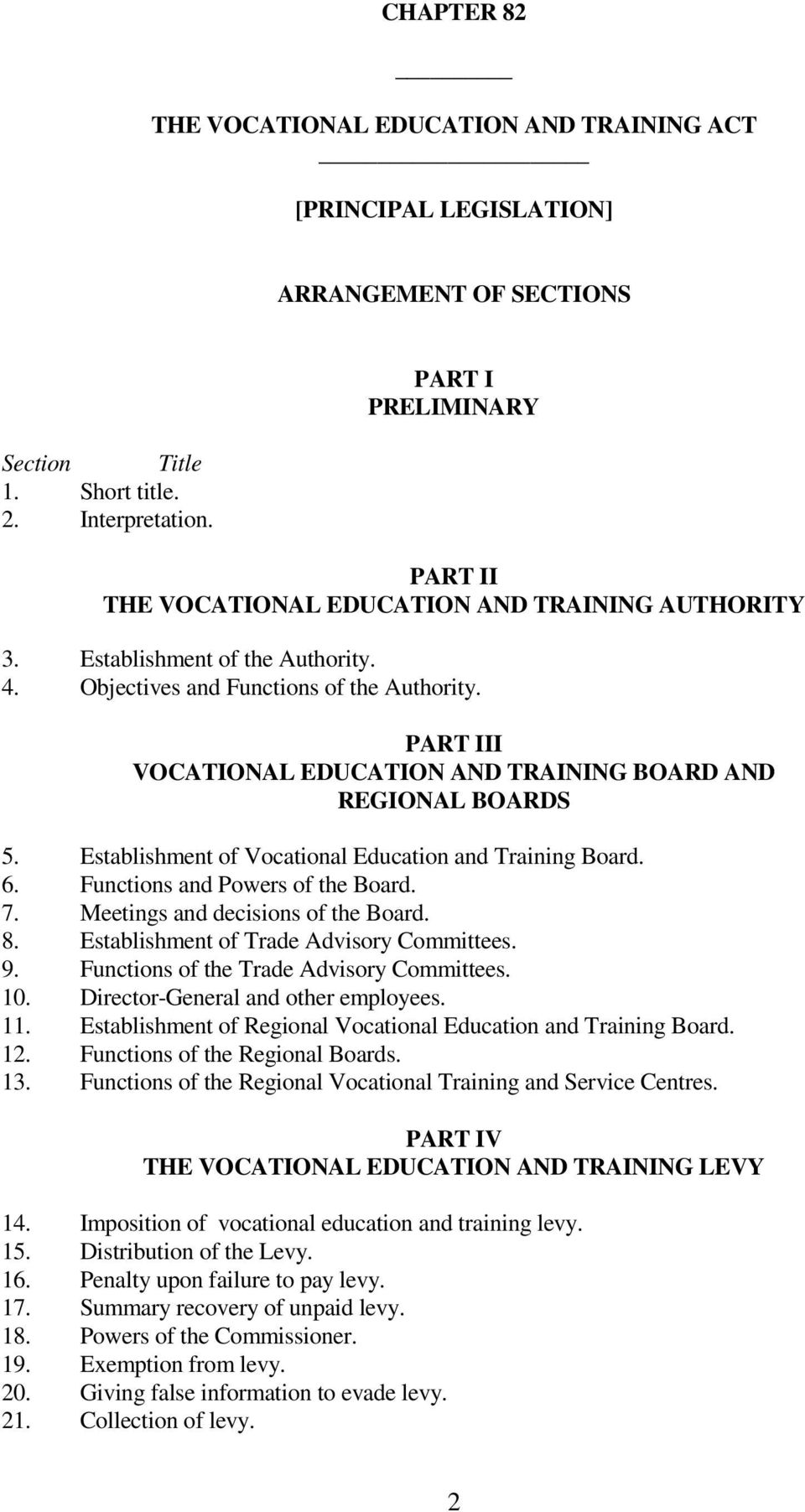 PART III VOCATIONAL EDUCATION AND TRAINING BOARD AND REGIONAL BOARDS 5. Establishment of Vocational Education and Training Board. 6. Functions and Powers of the Board. 7.