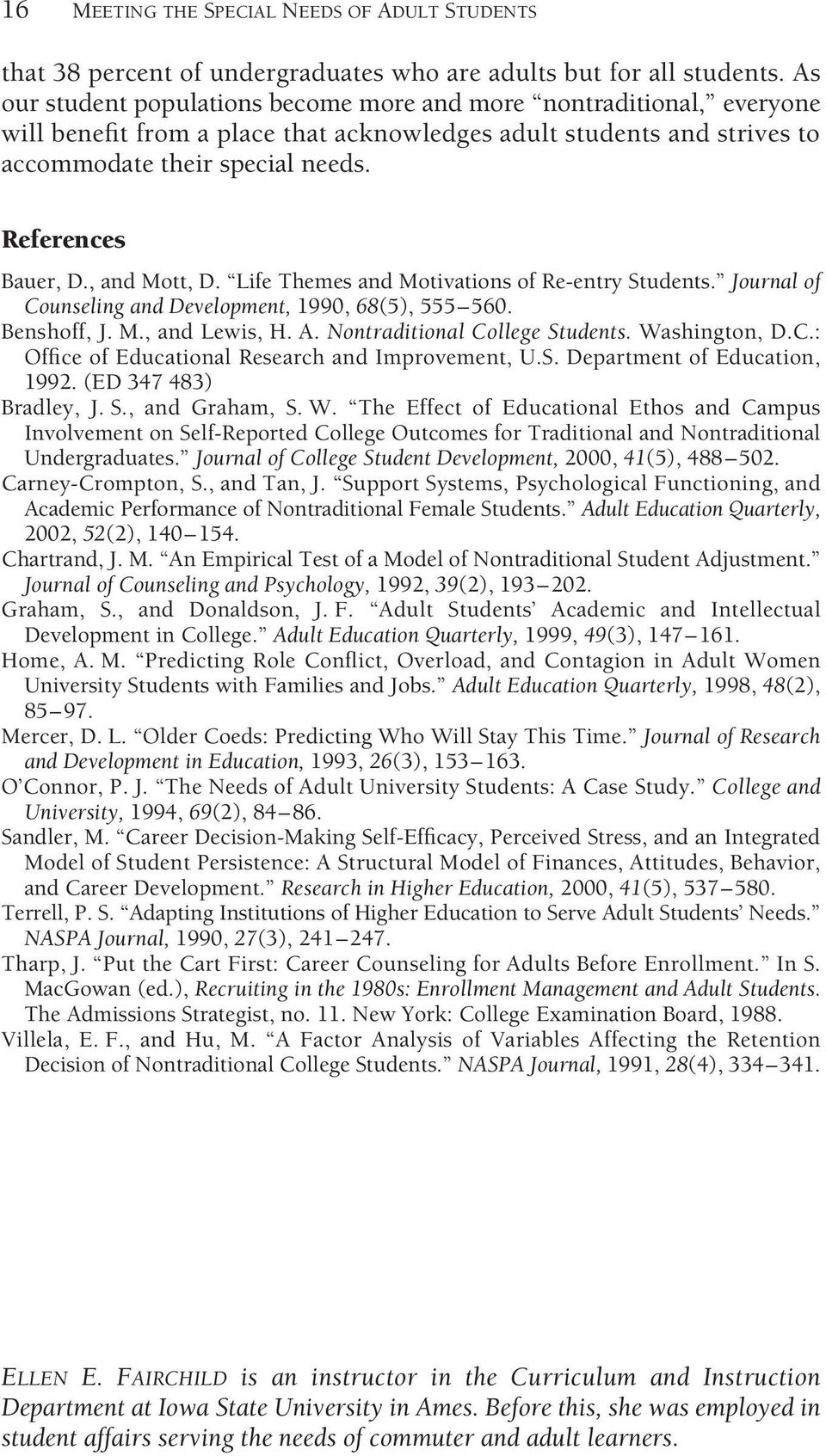 , and Mott, D. Life Themes and Motivations of Re-entry Students. Journal of Counseling and Development, 1990, 68(5), 555 560. Benshoff, J. M., and Lewis, H. A. Nontraditional College Students.